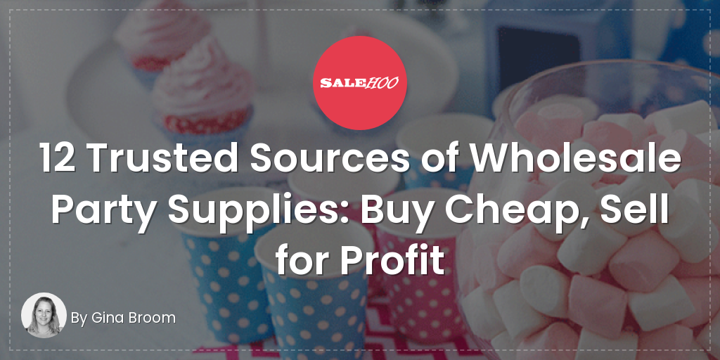 12 Trusted Sources Of Wholesale Party Supplies Buy Cheap