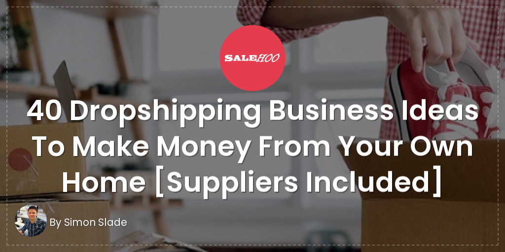 40 Best Dropshipping Products That Will Make Money in 2019