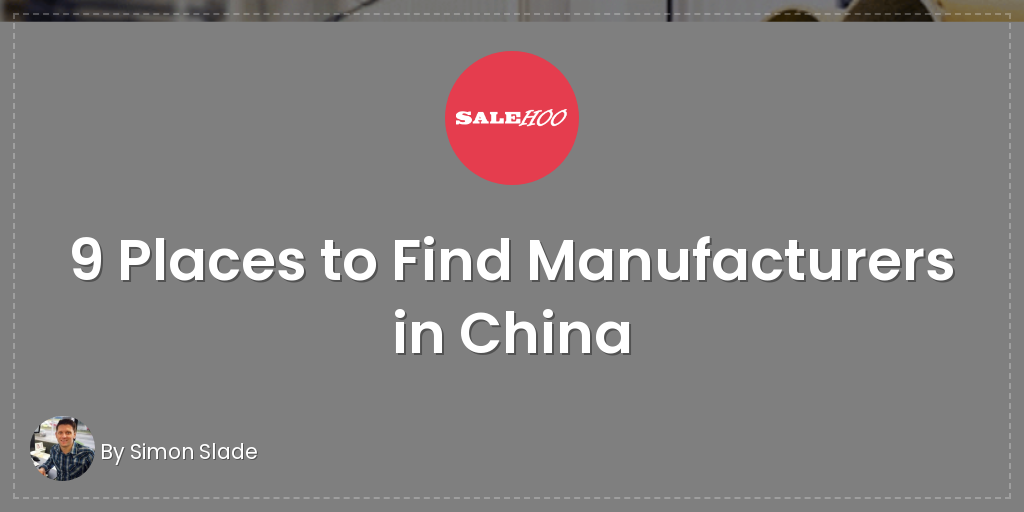 The Top 9 Places to Find Manufacturers in China   SaleHoo
