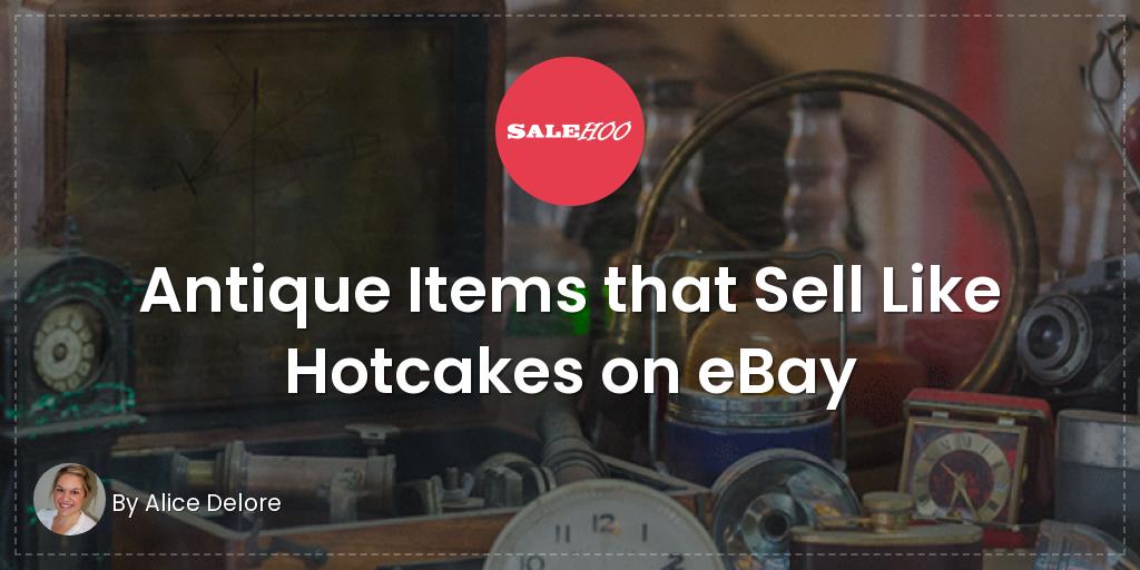 Antique Items that Sell Like Hotcakes on eBay | SaleHoo