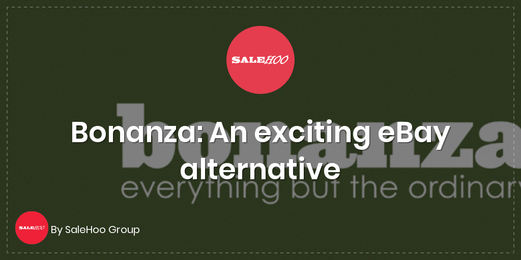 Bonanza An Exciting Ebay Alternative Salehoo