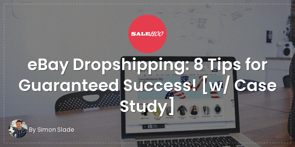 eBay Dropshipping: 8 Tips for Guaranteed Success! [w/ Case