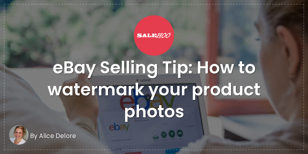 Ebay Selling Tip How To Watermark Your Product Photos Salehoo