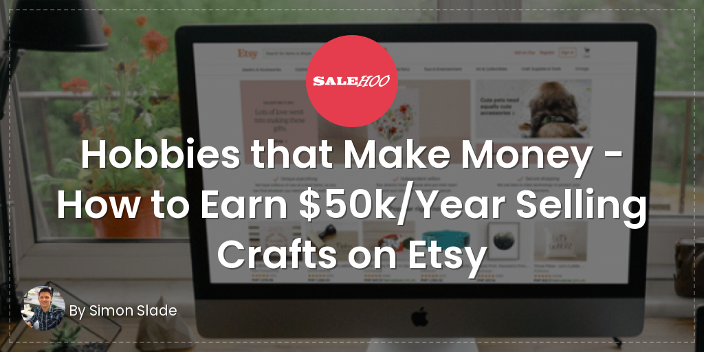 Hobbies that make money how to earn 50k year selling for How to sell crafts on etsy