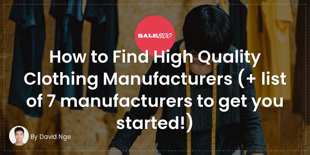 How to Find High Quality Clothing Manufacturers (+7