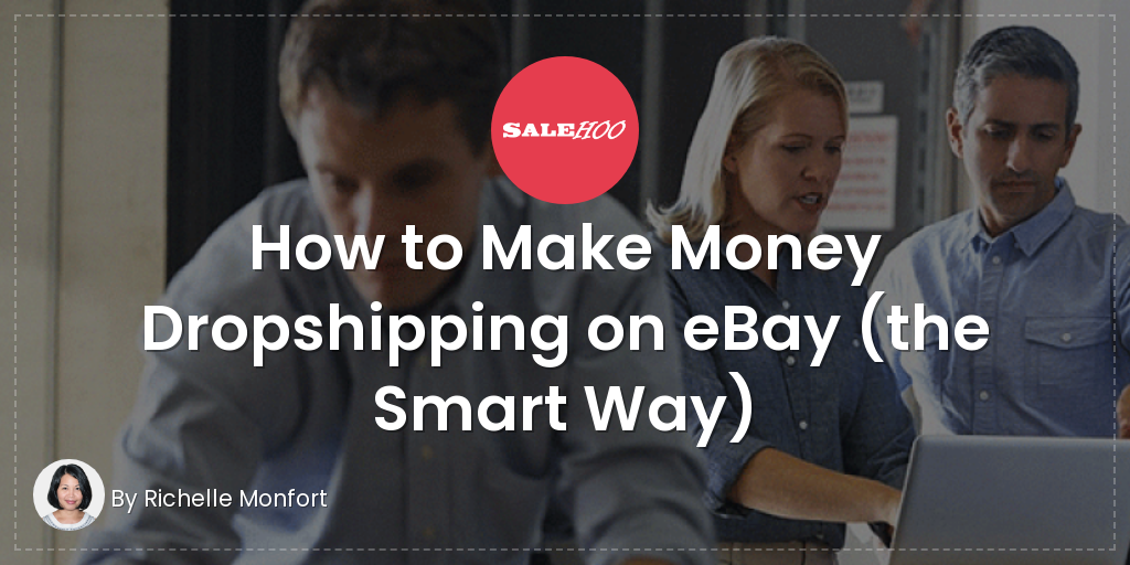 How To Make Money Dropshipping On Ebay The Smart Way Salehoo