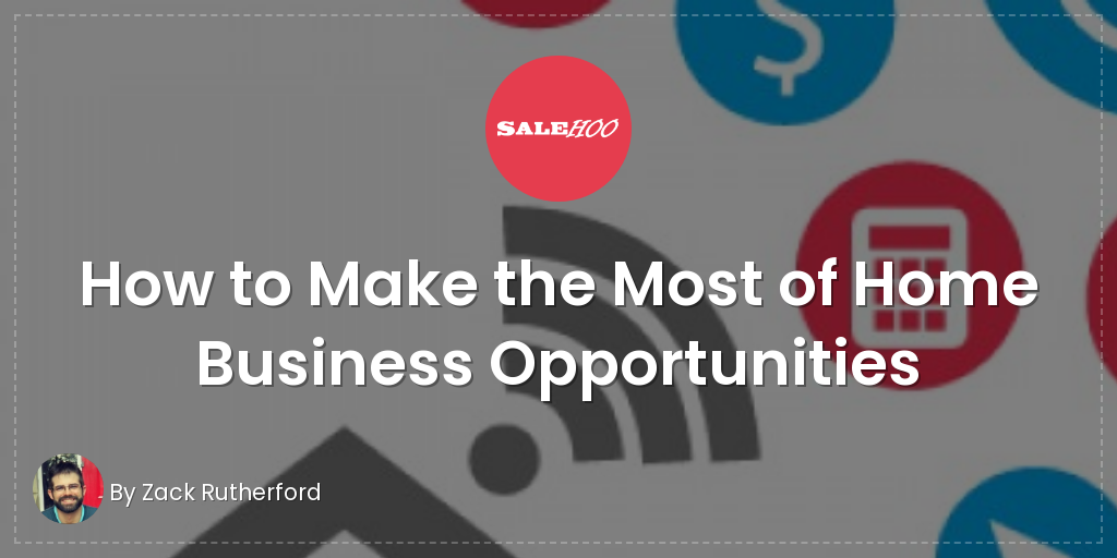 How to Make the Most of Home Business Opportunities  SaleHoo