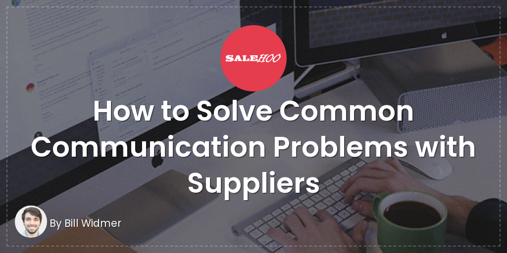How To Solve Communication Problems With Suppliers