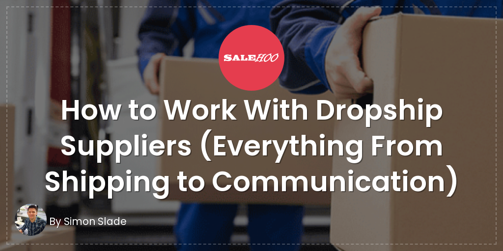 af72d26906 How to Work With Dropship Suppliers (Everything From Shipping to  Communication)   SaleHoo