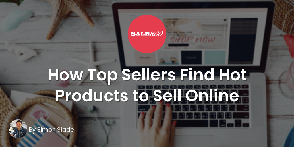 How Top Sellers Find Hot Products to Sell Online | SaleHoo