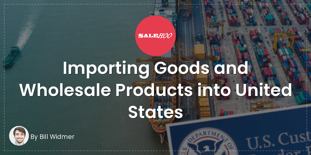 Importing Goods and Wholesale Products into United States | SaleHoo
