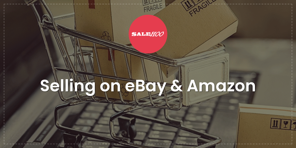 how to start selling on ebay and amazon