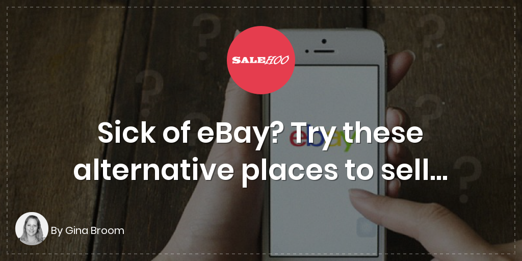 Alternatives to eBay: The 8 best places to sell in 2018 | SaleHoo