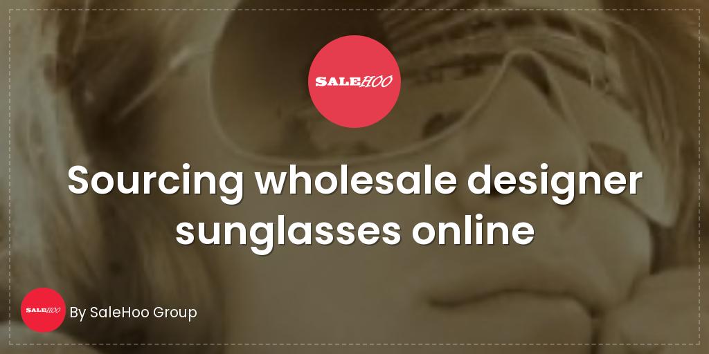 802d7d2f7fb Sourcing wholesale designer sunglasses online