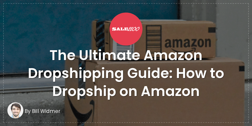 5b993402c9 The Ultimate Amazon Dropshipping Guide: How to Dropship on Amazon | SaleHoo