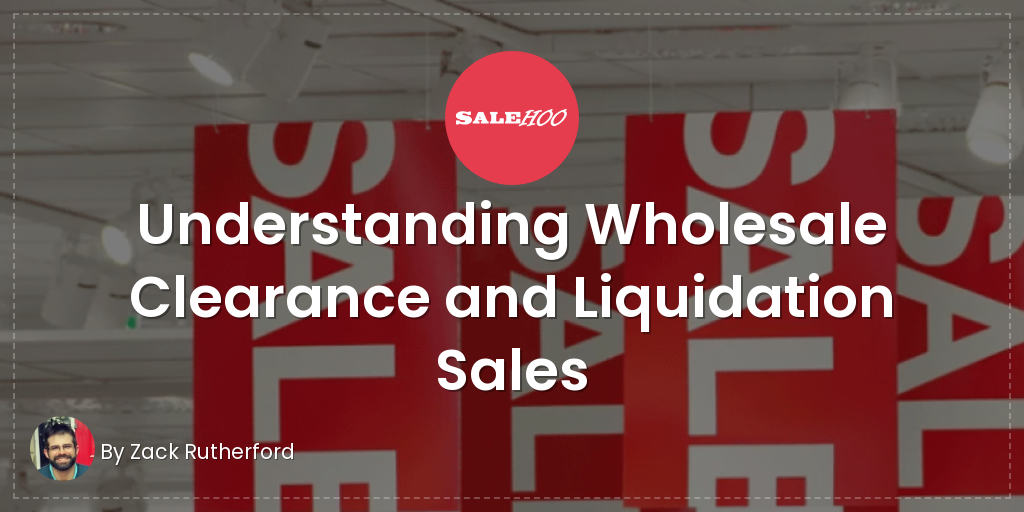 Understanding Wholesale Clearance and Liquidation Sales