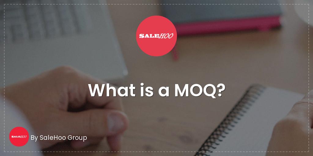What is a MOQ? | SaleHoo