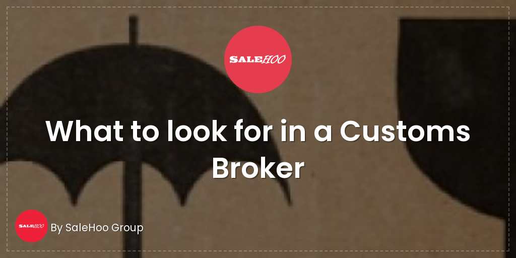 What to look for in a Customs Broker | SaleHoo