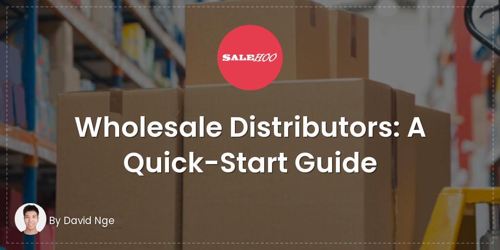 Wholesale Distributors: A Quick-Start Guide | SaleHoo